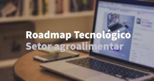 roadmap tecnológico do setor agroalimentar